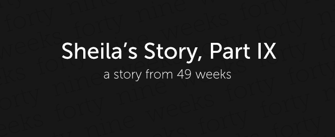Sheila's Story, Part IX