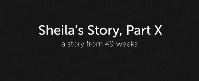Sheila's Story, Part X